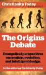 The Origins Debate: Evangelical perspectives on creation, evolution, and intelligent design (Christianity Today Essentials) - Dinesh D'Souza, Van Till, Howard J., Stan Guthrie, Nancy Pearcey, Charles Edward White, Richard N. Ostling, Tim Stafford, Alister E. McGrath, John Wilson