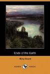 Ends of the Earth (Dodo Press) - Mary Gaunt