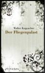 Der Fliegenpalast - Walter Kappacher