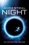 Ancestral Night - Elizabeth Bear