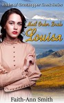 Western Romance: Mail Order Bride Louisa: Brides Of Grasshopper Creek Series, Book 3 (Sweet Clean American Christian Historical Frontier Victorian Romance) (New Adult Inspirational Short Stories) - Faith-Ann Smith