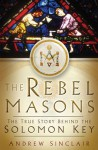 The Rebel Masons: The True Story Behind the Solomon Key - Andrew Sinclair