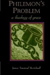 Philemon's Problem: A Theology of Grace - James Tunstead Burtchaell