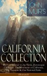 JOHN MUIR'S CALIFORNIA COLLECTION: My First Summer in the Sierra, Picturesque California, The Mountains of California, The Yosemite & Our National Parks ... Nature Writings and Wilderness Essays - John Muir, Herbert W. Gleason, Charles S. Olcott