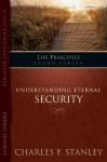 The Life Principles Study Series: Understanding Eternal Security - Charles F. Stanley
