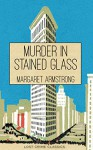 Murder in Stained Glass: A Miss Trumble Mystery Novel (Lost Crime Classics Book 1) - Margaret Armstrong, Claire Theyers