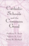 Catholic Schools and the Common Good - Anthony Bryk, Valerie Lee