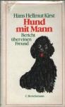 Hund mit Mann. Bericht über einen Freund - Hans Hellmut Kirst