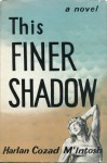 This Finer Shadow - Harlan Cozad McIntosh