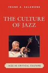The Culture of Jazz: Jazz as Critical Culture - Frank A. Salamone