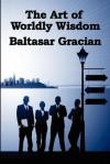 The Art of Worldly Wisdom (Unabridged Start Publishing LLC) - Baltasar Gracián