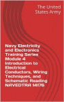 Navy Electricity and Electronics Training Series Module 4 Introduction to Electrical Conductors, Wiring Techniques, and Schematic Reading NAVEDTRA 14176 - The United States Army, Department of Defense, U.S. Army Marine Corps Navy and Air Force, Department Of The Navy, U.S. Army, U.S. Navy, U.S. Marine Corps, U.S. Military, U.S. Air Force