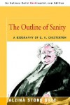 The Outline of Sanity: A Biography of G.K. Chesterton - Alzina Stone Dale