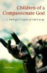 Children of a Compassionate God: A Theological Exegesis of Luke 6:20-49 - L. John Topel