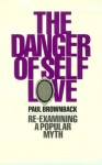 Danger of Self-Love - Paul D. Brownback
