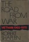 The Road From War: Vietnam 1965-1970 - Robert Shaplen