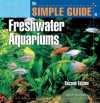 The Simple Guide to Freshwater Aquariums (Second Edition) - David E. Boruchowitz