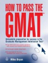 How to Pass the GMAT: Unbeatable Preparation for Success in the Graduate - Mike Bryon
