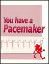 You Have a Pacemaker: - Julia A. Purcell, Julia Ann Purcell