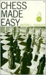 Chess Made Easy - Milton Hanauer
