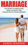Marriage: The Secret To Rebuilding Trust, Intimacy, and Connection in your marriage (Marriage Help, Marriage Advice, Marriage Counseling, Wife, Husband, Relationships) - Karen Johnson
