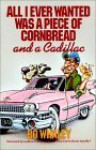 All I Ever Wanted Was a Piece of Cornbread and a Cadillac - Bo Whaley