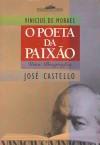 Vinicius de Moraes: o poeta da paixão - uma biografia - José Castello