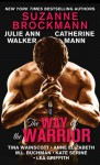 The Way of the Warrior - Suzanne Brockmann, Julie Ann Walker, Catherine Mann, Tina Wainscott, Anne Elizabeth, M.L. Buchman, Kate SeRine, Lea Griffith