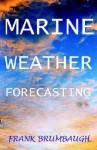 Marine Weather Forecasting - Frank Brumbaugh, John O'Connor