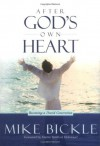 After God's Own Heart: The key to knowing and living God's passionate love for you - Mike Bickle