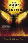 The Book of Phoenix - Nnedi Okorafor