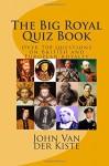 The Big Royal Quiz Book - John Van der Kiste