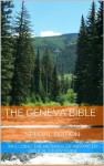The Geneva Bible Special Edition (Illustrated and Annotated) Including The Methods of Advanced Biblical Study Guide - Anonymous Anonymous, John Calvin, Joy Mayers