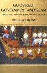 God's Rule - Government and Islam: Six Centuries of Medieval Islamic Political Thought - Patricia Crone