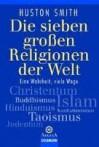 Die sieben großen Religionen der Welt - Huston Smith, Roland Irmer