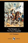 The Rangers; Or, the Tory's Daughter (Dodo Press) - Daniel P. Thompson