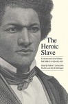 The Heroic Slave: A Cultural and Critical Edition - Frederick Douglass, John R. McKivigan, Robert S. Levine, Professor John Stauffer