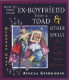 How To Turn Your Ex Boyfriend Into A Toad And Other Spells - Athena Starwoman