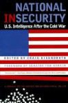 National Insecurity: U.S. Intelligence After the Cold War - Craig R. Eisendrath