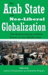 THE ARAB STATE AND NEO-LIBERAL GLOBALIZATION: The Restructuring of State Power in the Middle East - Laura Guazzone, Daniela Pioppi