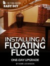 Installing a Floating Floor: One-Day Upgrade (eHow Easy DIY Kindle Book Series) - Mark Johanson