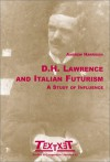 D.H. Lawrence and Italian Futurism: A Study of Influence - Andrew Harrison