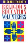 The Complete Guide to Religious Education Volunteers - Donald Ratcliff, Blake J. Neff
