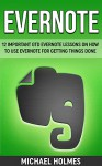 Evernote: 12 Important GTD Evernote Lessons On How To Use Evernote For Getting Things Done - Michael Holmes