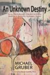 An Unknown Destiny: Terror, Psychotherapy, and Modern Initiation: Readings in Nietzsche, Heidegger, Steiner - Michael Gruber, Robert Sardello