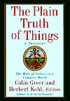 The Plain Truth Of Things: A Treasury: The Role Of Values In A Complex World - Colin Greer
