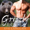 Grizzly Love: Kodiak Point Series # 5 - Eve Langlais, Chandra Skyye