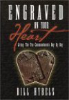 Engraved On Your Heart: Living The Ten Commandments Day By Day - Bill Hybels
