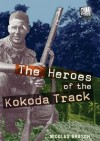 The Heroes of the Kokoda Track - Nicolas Brasch