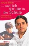 ... und ich war nie in der Schule: Geschichte eines glücklichen Kindes (HERDER spektrum) - André Stern, Eva Plorin